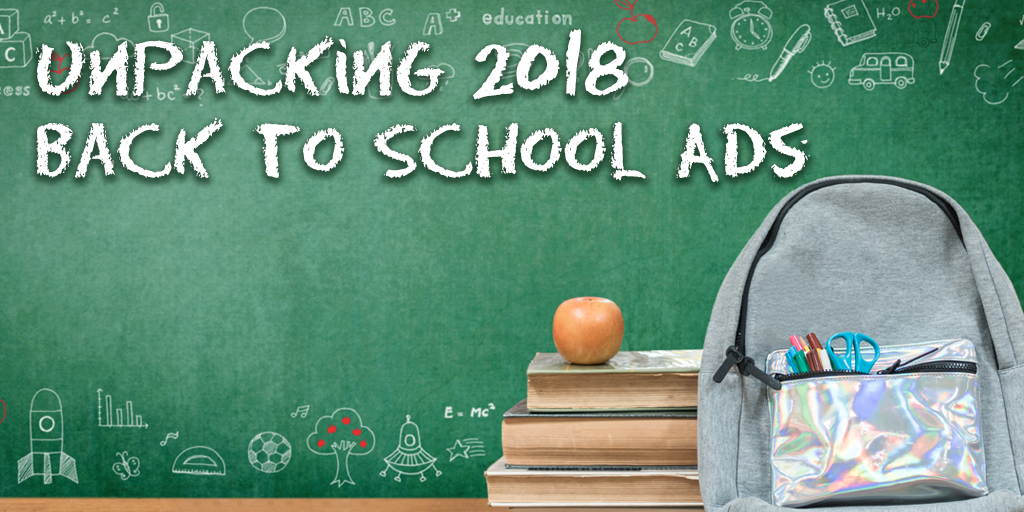 Unpacking 2018 Back to School Ads