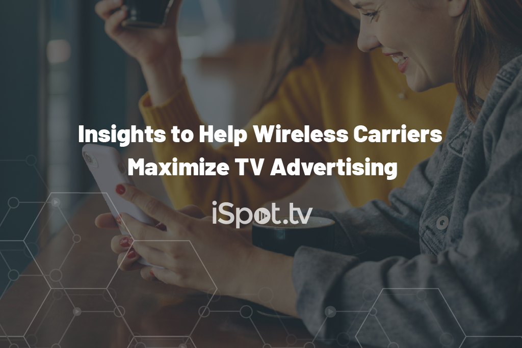Insights to Help Wireless Carriers Maximize TV Advertising